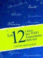 LOS 12 LIBROS QUE TODO EMPRENDEDOR DEBE LEER-Luis Eduardo Barón.pdf