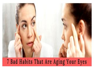 7 Bad Habits That Are Aging Your Eyes.pptx