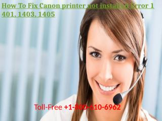 How To Fix Canon printer not installed Error 1401, 1403, 1405.pptx